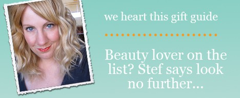 Stef giftguide Holiday Beauty Picks   the we heart this gift guide