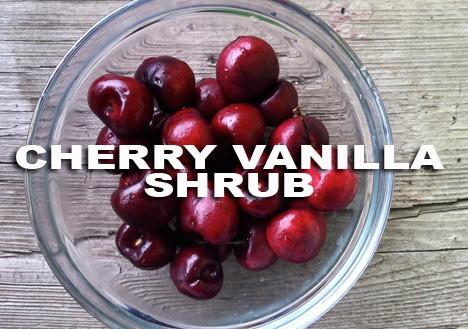 CherryShrub1 The Latest Cocktail Trend: Cherry Vanilla Shrub Recipe