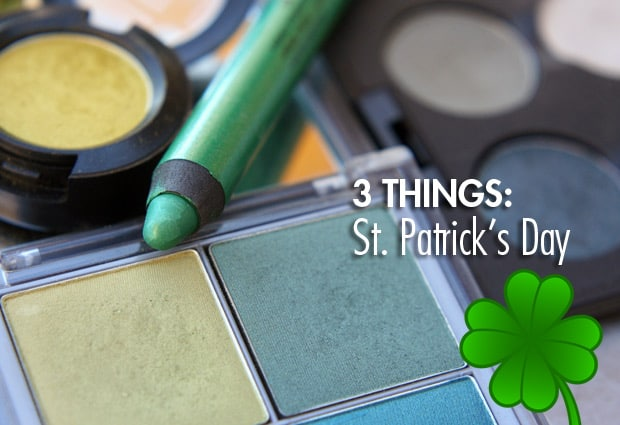 St Patricks day makeup 3 Things: St. Patricks Day
