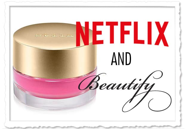 Netflix Beautify Stila Aqua Glow Netflix and Beautify: June 2016