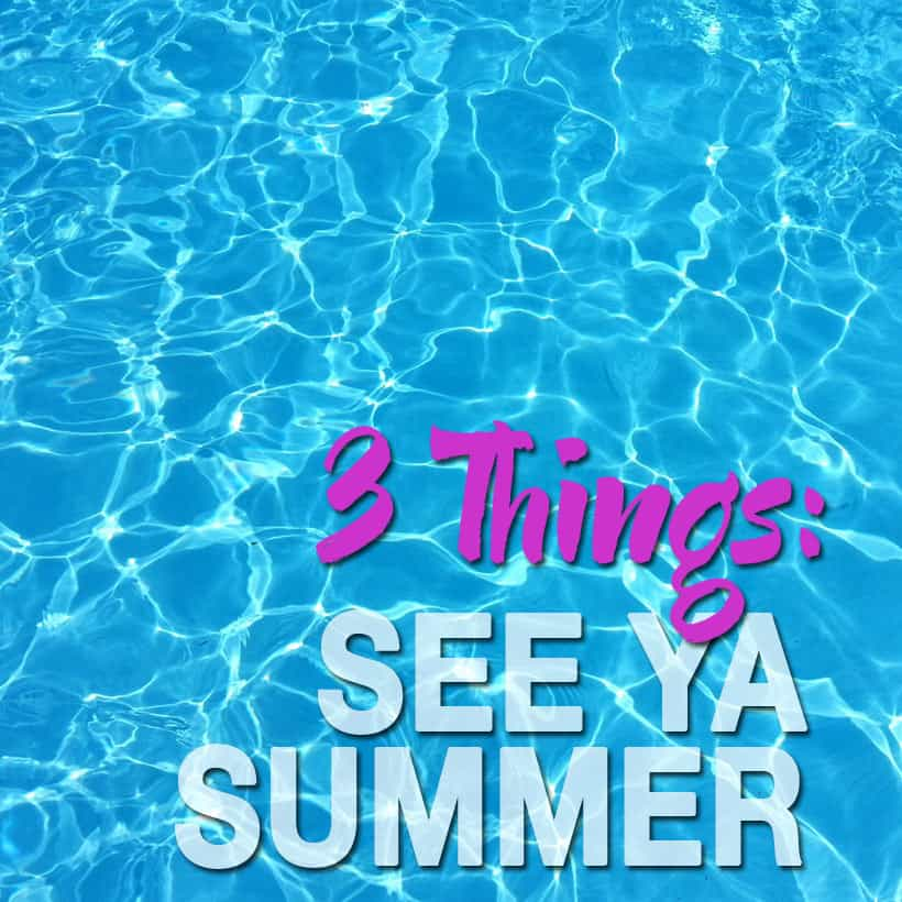 3 things end of summerB 3 Things: See Ya Summer!